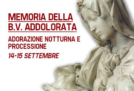 Memoria della B.V. Addolorata – Adorazione Notturna e Processione